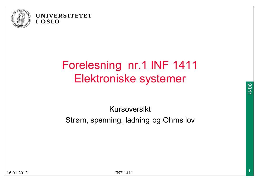 2011 Forelesning nr.1 INF 1411 Elektroniske systemer Kursoversikt Strøm, spenning, ladning og Ohms lov 16.01.2012INF 1411 1