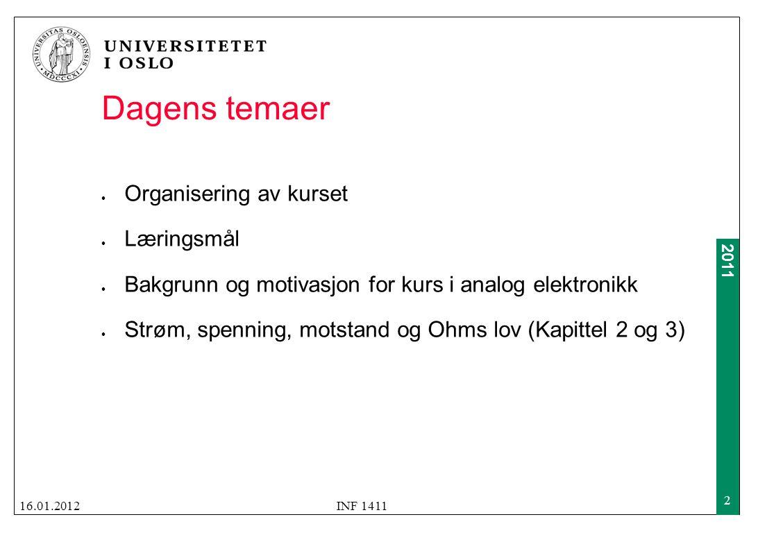 2011 Dagens temaer  Organisering av kurset  Læringsmål  Bakgrunn og motivasjon for kurs i analog elektronikk  Strøm, spenning, motstand og Ohms lo