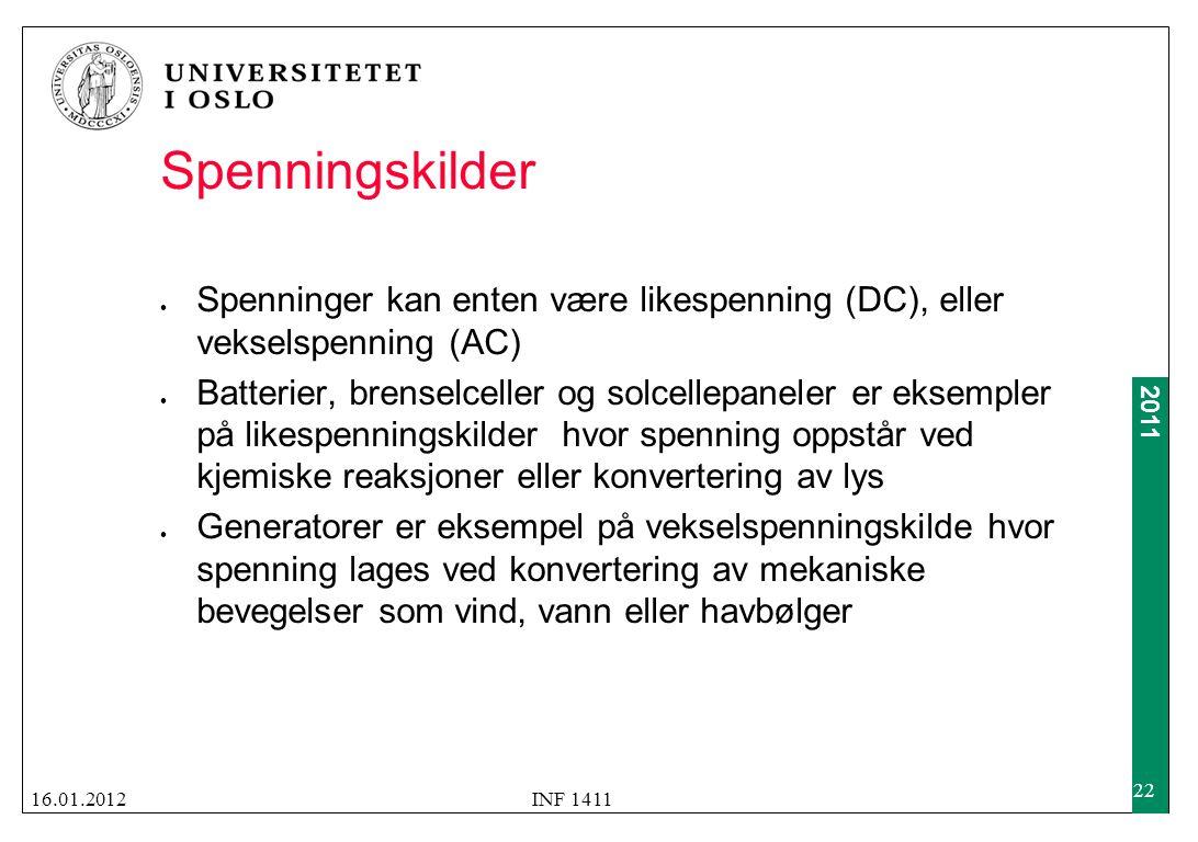 2011 Spenningskilder  Spenninger kan enten være likespenning (DC), eller vekselspenning (AC)  Batterier, brenselceller og solcellepaneler er eksempl