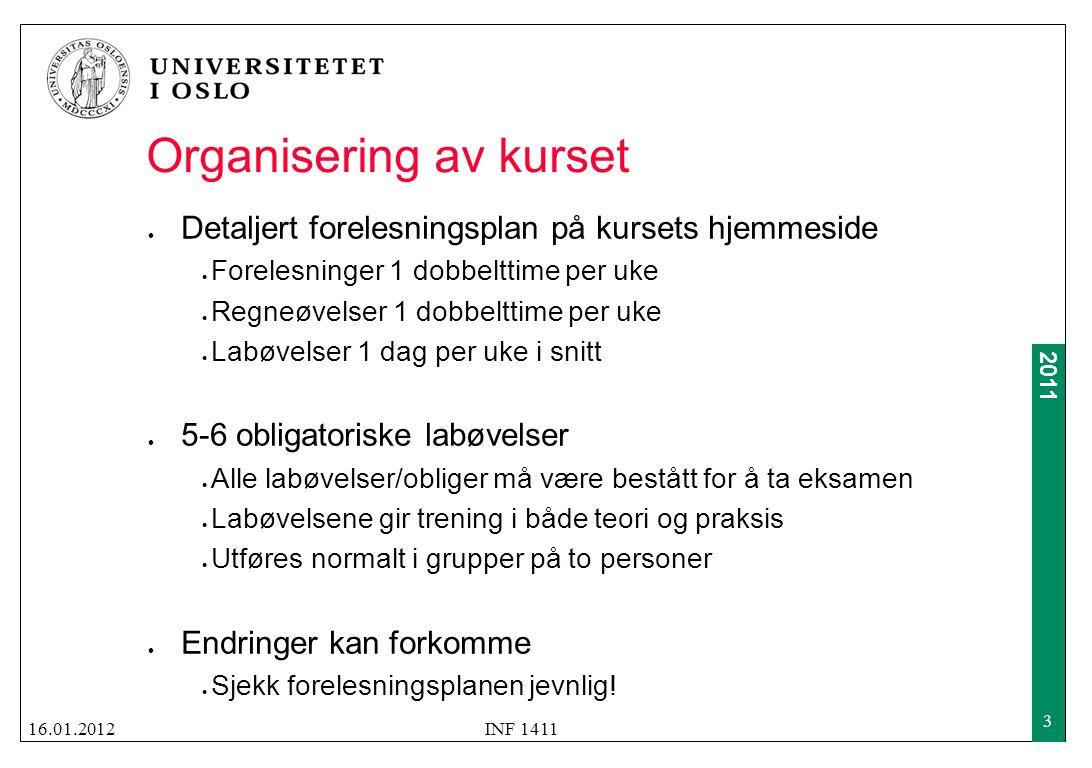 2011 Organisering av kurset  Detaljert forelesningsplan på kursets hjemmeside  Forelesninger 1 dobbelttime per uke  Regneøvelser 1 dobbelttime per