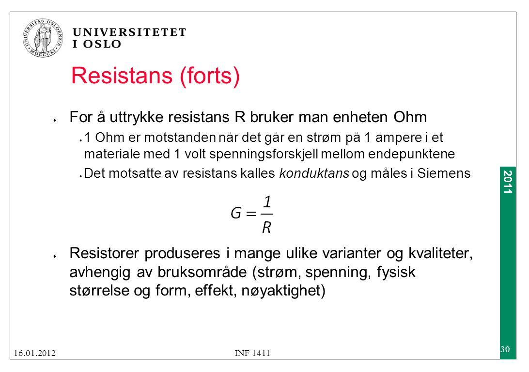 2011 Resistans (forts)  For å uttrykke resistans R bruker man enheten Ohm  1 Ohm er motstanden når det går en strøm på 1 ampere i et materiale med 1
