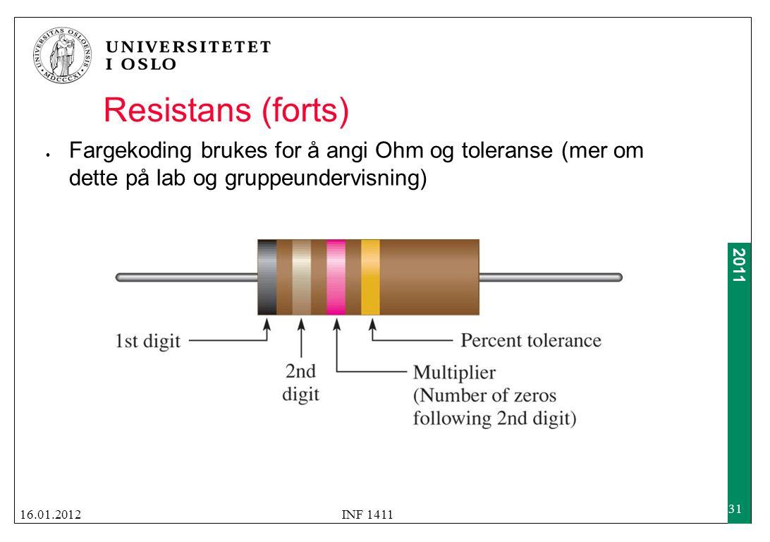 2011 Resistans (forts)  Fargekoding brukes for å angi Ohm og toleranse (mer om dette på lab og gruppeundervisning) 16.01.2012INF 1411 31