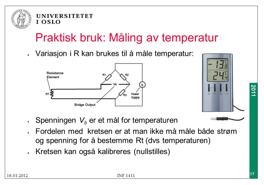 2011 Praktisk bruk: Måling av temperatur  Variasjon i R kan brukes til å måle temperatur:  Spenningen V b er et mål for temperaturen  Fordelen med