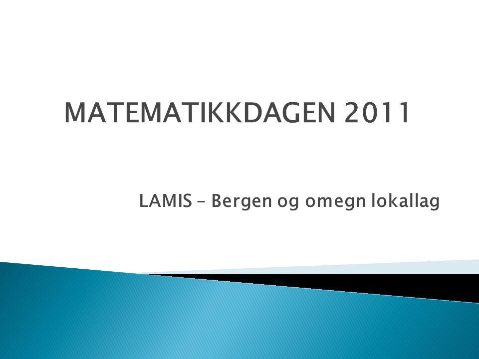LAMIS – Bergen og omegn lokallag MATEMATIKKDAGEN 2011