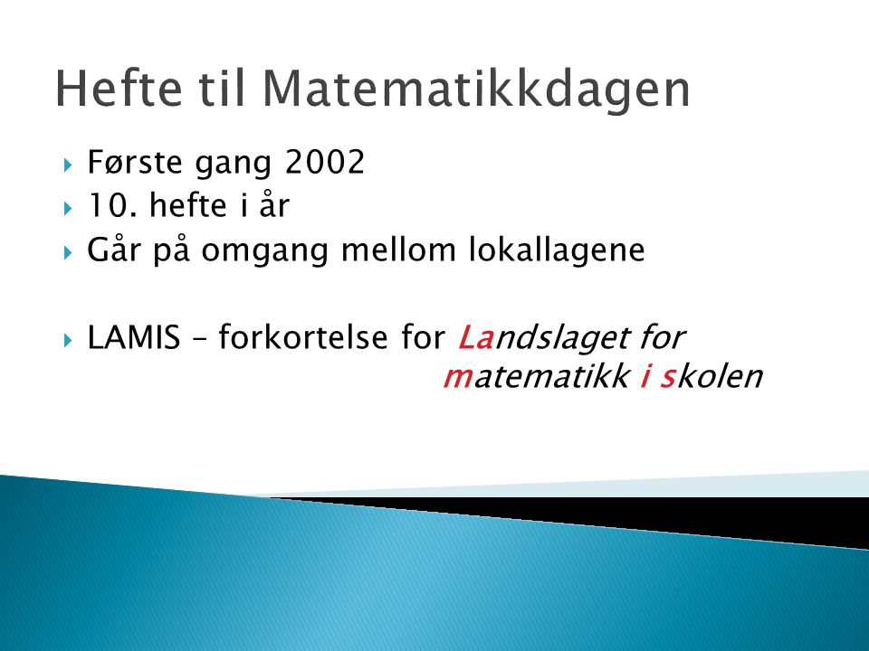 Hefte til Matematikkdagen  Første gang 2002  10. hefte i år  Går på omgang mellom lokallagene  LAMIS – forkortelse for Landslaget for matematikk i