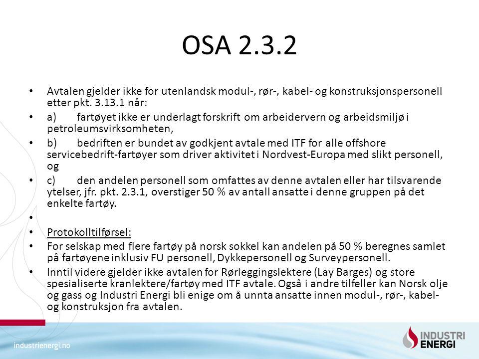 OSA 2.3.2 • Avtalen gjelder ikke for utenlandsk modul-, rør-, kabel- og konstruksjonspersonell etter pkt. 3.13.1 når: • a)fartøyet ikke er underlagt f