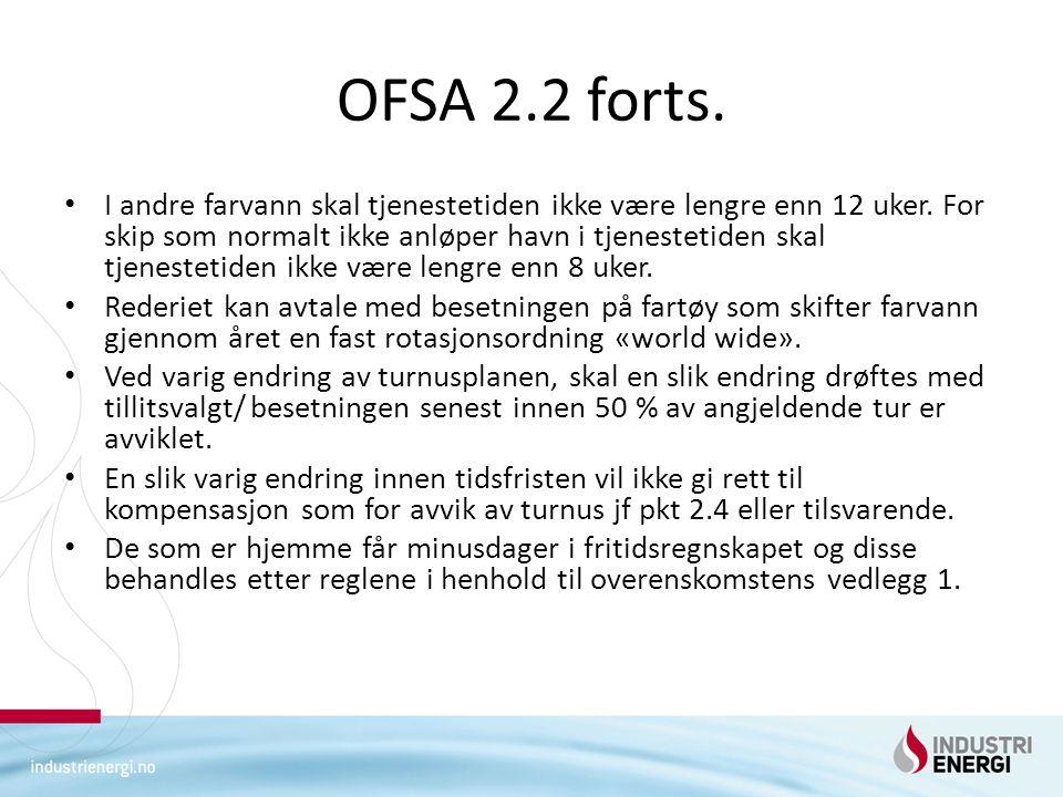 OFSA 2.2 forts. • I andre farvann skal tjenestetiden ikke være lengre enn 12 uker. For skip som normalt ikke anløper havn i tjenestetiden skal tjenest