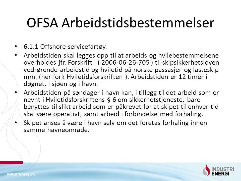 OFSA Arbeidstidsbestemmelser • 6.1.1 Offshore servicefartøy. • Arbeidstiden skal legges opp til at arbeids og hvilebestemmelsene overholdes jfr. Forsk