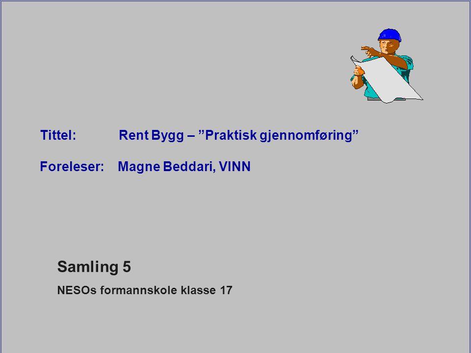 Samling 5 NESOs formannskole klasse 17 Tittel: Rent Bygg – Praktisk gjennomføring Foreleser: Magne Beddari, VINN