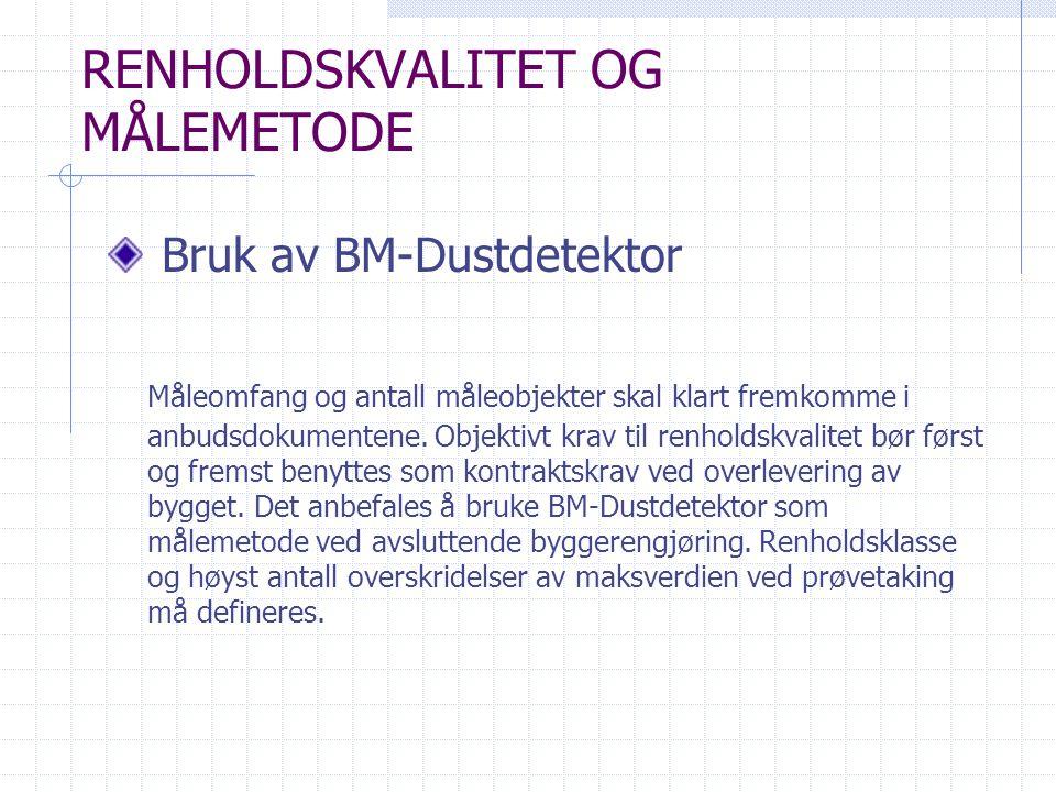 RENHOLDSKVALITET OG MÅLEMETODE Bruk av BM-Dustdetektor Måleomfang og antall måleobjekter skal klart fremkomme i anbudsdokumentene.