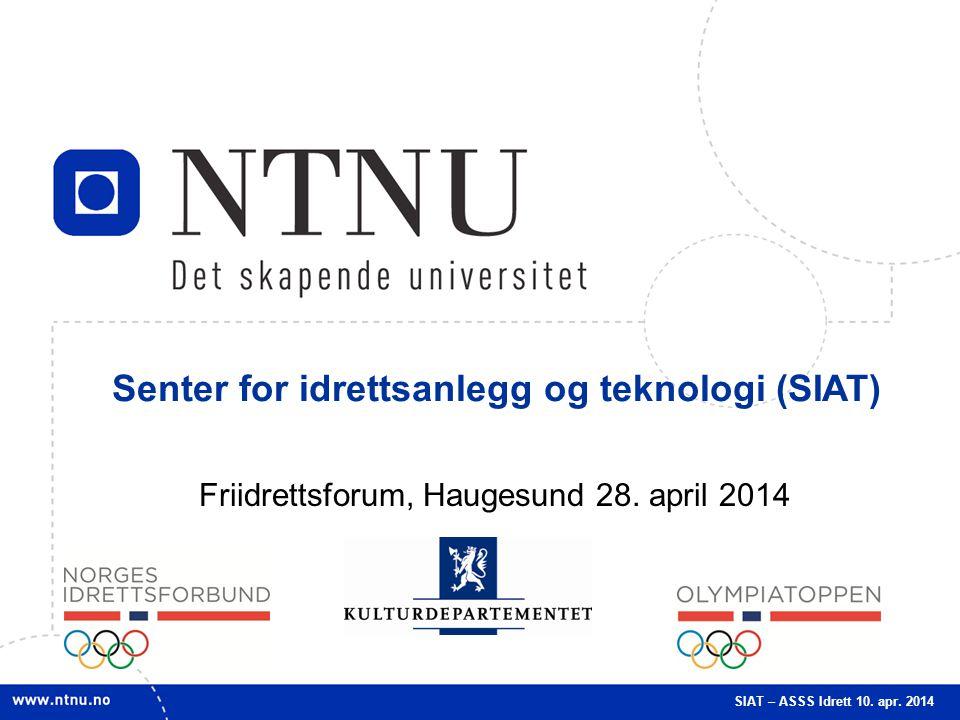 1 Senter for idrettsanlegg og teknologi (SIAT) SIAT – ASSS Idrett 10. apr. 2014 Friidrettsforum, Haugesund 28. april 2014