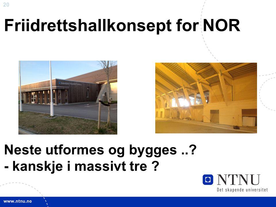 20 Friidrettshallkonsept for NOR Neste utformes og bygges..? - kanskje i massivt tre ?
