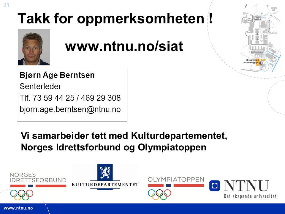 31 Takk for oppmerksomheten ! Bjørn Åge Berntsen Senterleder Tlf. 73 59 44 25 / 469 29 308 bjorn.age.berntsen@ntnu.no www.ntnu.no/siat Vi samarbeider