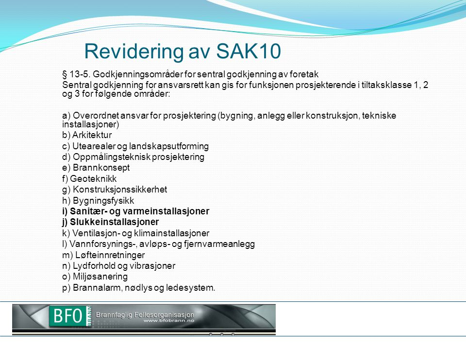 Revidering av SAK10 § 13-5. Godkjenningsområder for sentral godkjenning av foretak Sentral godkjenning for ansvarsrett kan gis for funksjonen prosjekt