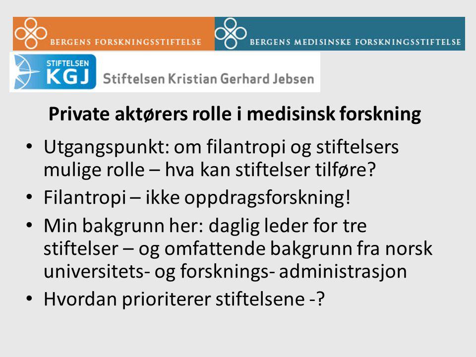 Private aktørers rolle i medisinsk forskning • Utgangspunkt: om filantropi og stiftelsers mulige rolle – hva kan stiftelser tilføre.