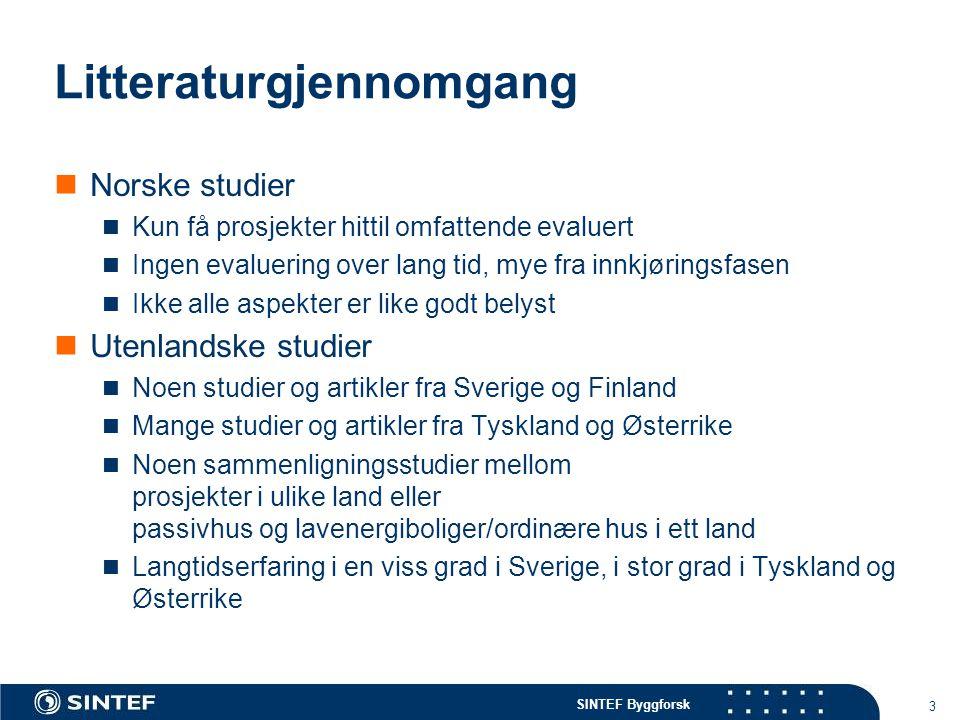 SINTEF Byggforsk Litteraturgjennomgang  Norske studier  Kun få prosjekter hittil omfattende evaluert  Ingen evaluering over lang tid, mye fra innkj
