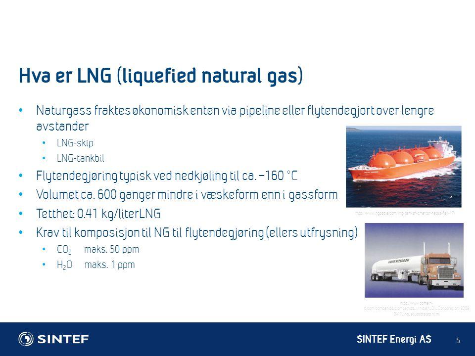 SINTEF Energi AS Hva er LNG (liquefied natural gas) 5 • Naturgass fraktes økonomisk enten via pipeline eller flytendegjort over lengre avstander • LNG