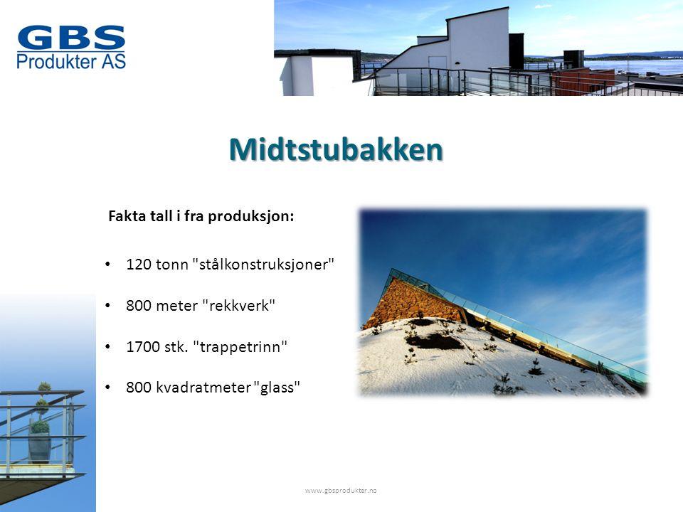Midtstubakken www.gbsprodukter.no • 120 tonn stålkonstruksjoner • 800 meter rekkverk • 1700 stk.