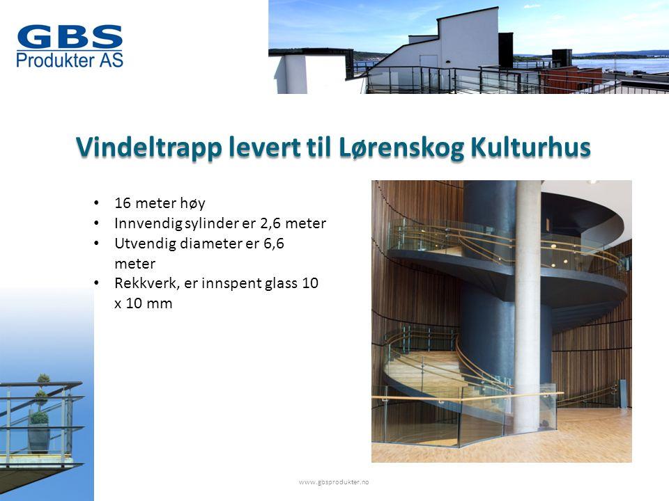 www.gbsprodukter.no Vindeltrapp levert til Lørenskog Kulturhus • 16 meter høy • Innvendig sylinder er 2,6 meter • Utvendig diameter er 6,6 meter • Rekkverk, er innspent glass 10 x 10 mm