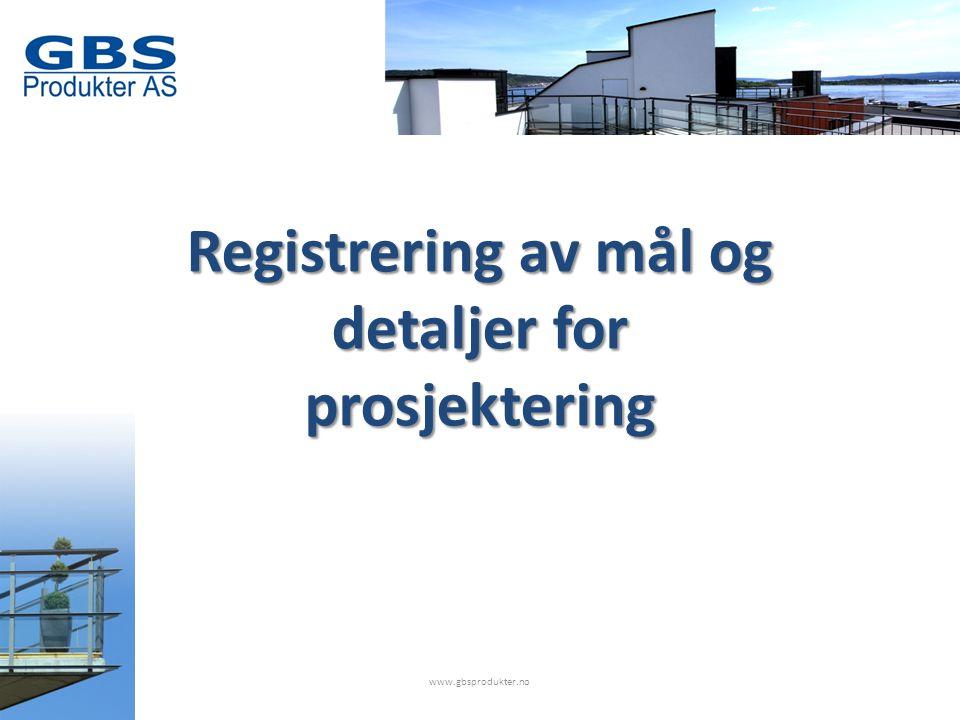 Registrering av mål og detaljer for prosjektering www.gbsprodukter.no