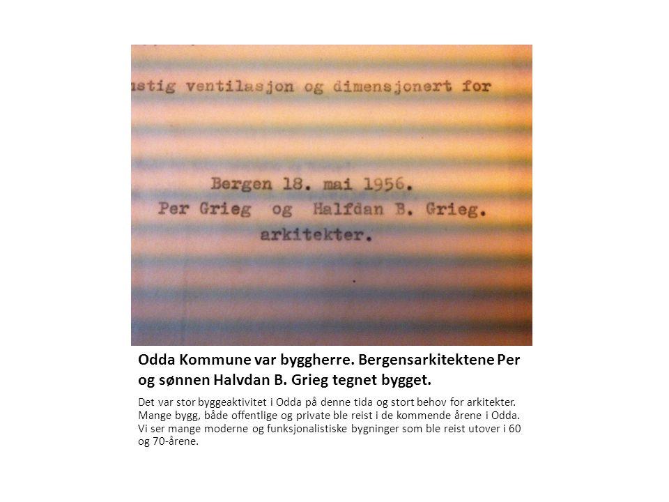 Odda Kommune var byggherre. Bergensarkitektene Per og sønnen Halvdan B. Grieg tegnet bygget. Det var stor byggeaktivitet i Odda på denne tida og stort