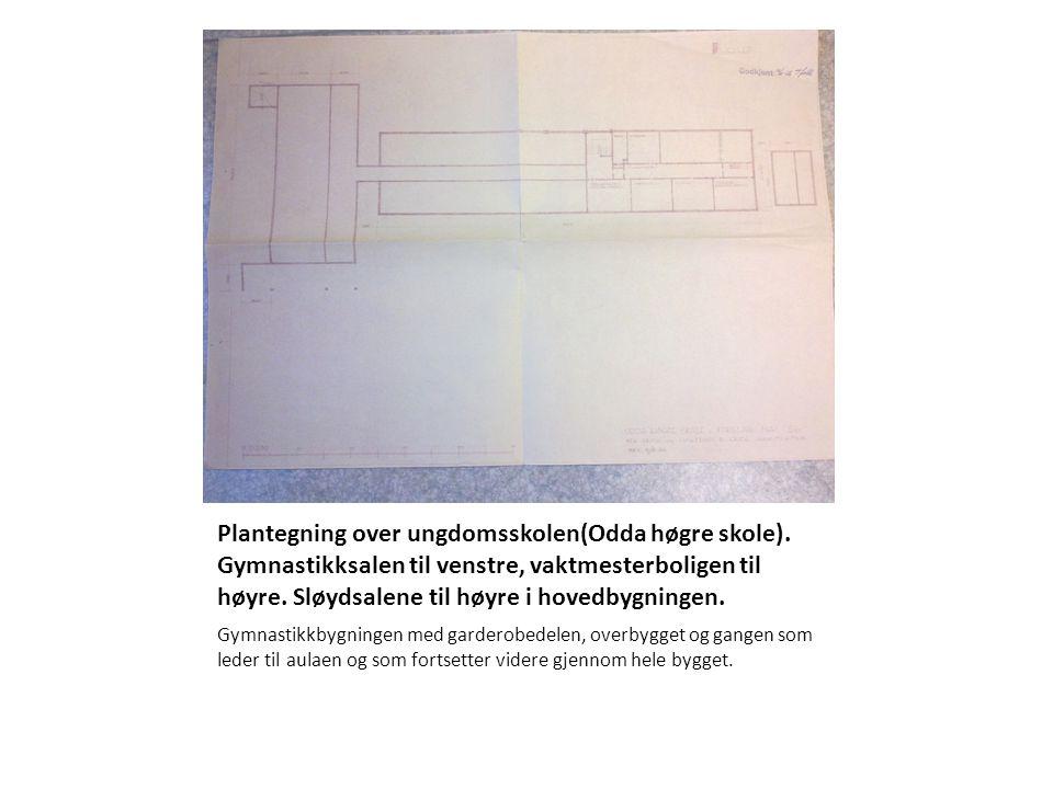 Plantegning over ungdomsskolen(Odda høgre skole). Gymnastikksalen til venstre, vaktmesterboligen til høyre. Sløydsalene til høyre i hovedbygningen. Gy