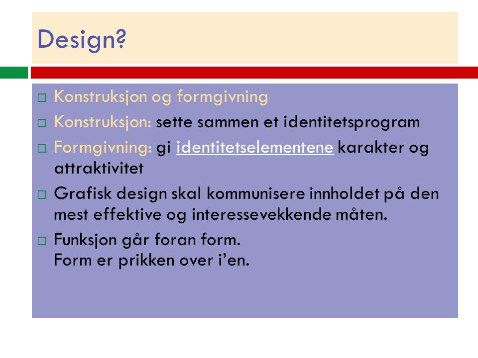 Design?  Konstruksjon og formgivning  Konstruksjon: sette sammen et identitetsprogram  Formgivning: gi identitetselementene karakter og attraktivit