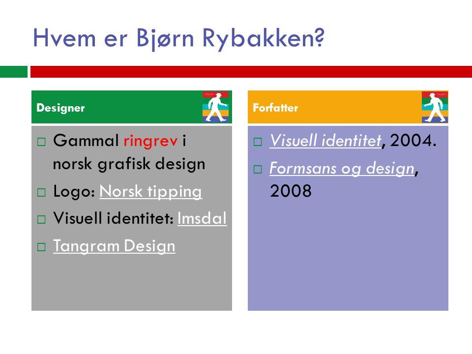 Hvem er Bjørn Rybakken?  Gammal ringrev i norsk grafisk design  Logo: Norsk tippingNorsk tipping  Visuell identitet: ImsdalImsdal  Tangram Design