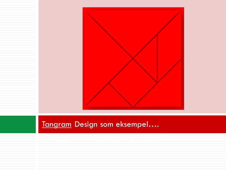 http://www.tangram.no/index.html?catid=1&num=17 TangramTangram Design som eksempel….