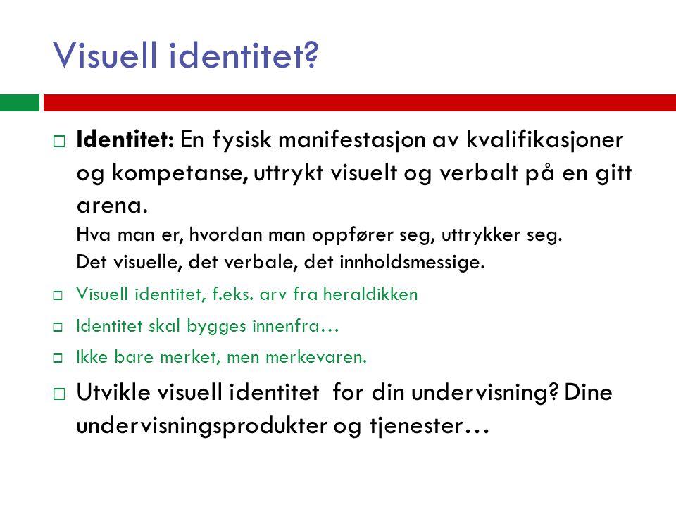 Visuell identitet?  Identitet: En fysisk manifestasjon av kvalifikasjoner og kompetanse, uttrykt visuelt og verbalt på en gitt arena. Hva man er, hvo
