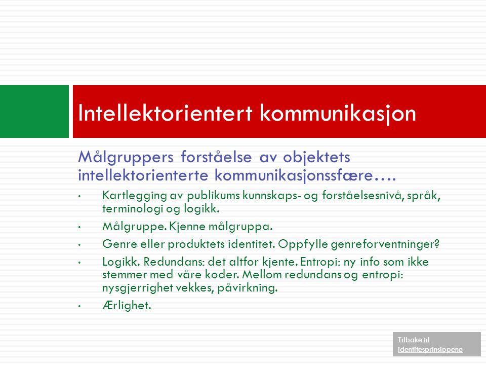 Målgruppers forståelse av objektets intellektorienterte kommunikasjonssfære…. • Kartlegging av publikums kunnskaps- og forståelsesnivå, språk, termino