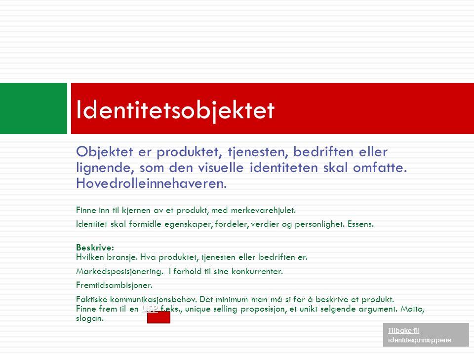 Objektet er produktet, tjenesten, bedriften eller lignende, som den visuelle identiteten skal omfatte.