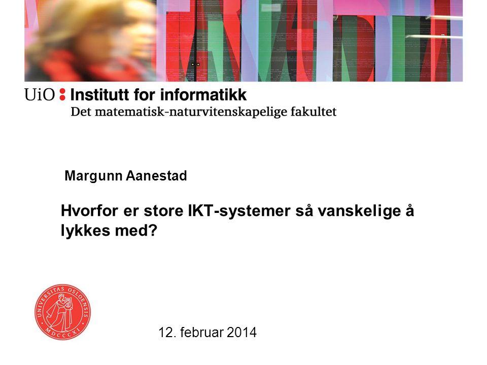 Margunn Aanestad Hvorfor er store IKT-systemer så vanskelige å lykkes med? 12. februar 2014