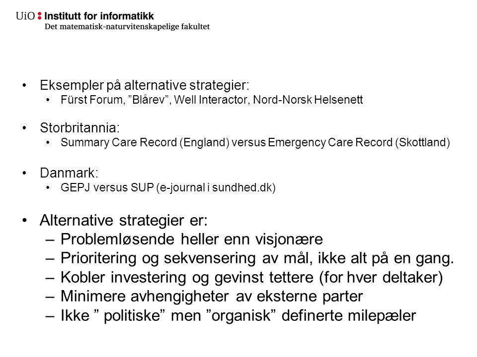 "•Eksempler på alternative strategier: •Fürst Forum, ""Blårev"", Well Interactor, Nord-Norsk Helsenett •Storbritannia: •Summary Care Record (England) ver"