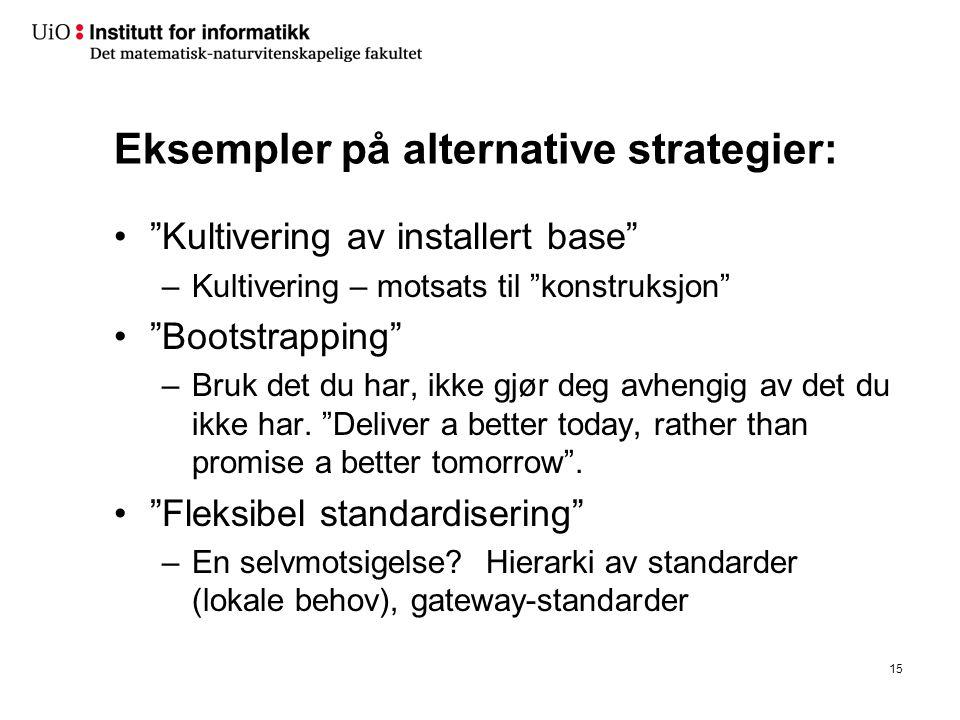 """Eksempler på alternative strategier: •""""Kultivering av installert base"""" –Kultivering – motsats til """"konstruksjon"""" •""""Bootstrapping"""" –Bruk det du har, ik"""