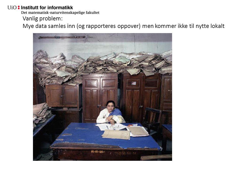 Vanlig problem: Mye data samles inn (og rapporteres oppover) men kommer ikke til nytte lokalt