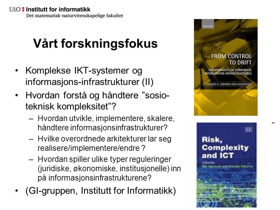 """Vårt forskningsfokus •Komplekse IKT-systemer og informasjons-infrastrukturer (II) •Hvordan forstå og håndtere """"sosio- teknisk kompleksitet""""? –Hvordan"""