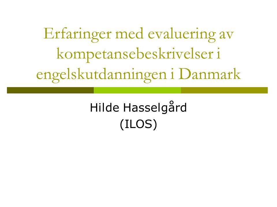Erfaringer med evaluering av kompetansebeskrivelser i engelskutdanningen i Danmark Hilde Hasselgård (ILOS)