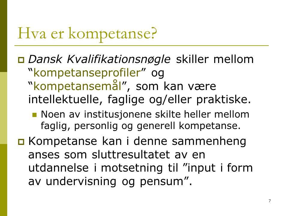 """7 Hva er kompetanse?  Dansk Kvalifikationsnøgle skiller mellom """"kompetanseprofiler"""" og """"kompetansemål"""", som kan være intellektuelle, faglige og/eller"""