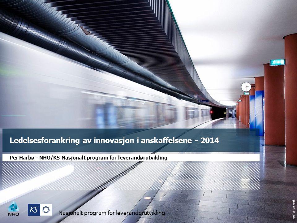 Foto: Jo Michael Nasjonalt program for leverandørutvikling Ledelsesforankring av innovasjon i anskaffelsene - 2014 Per Harbø - NHO/KS Nasjonalt progra