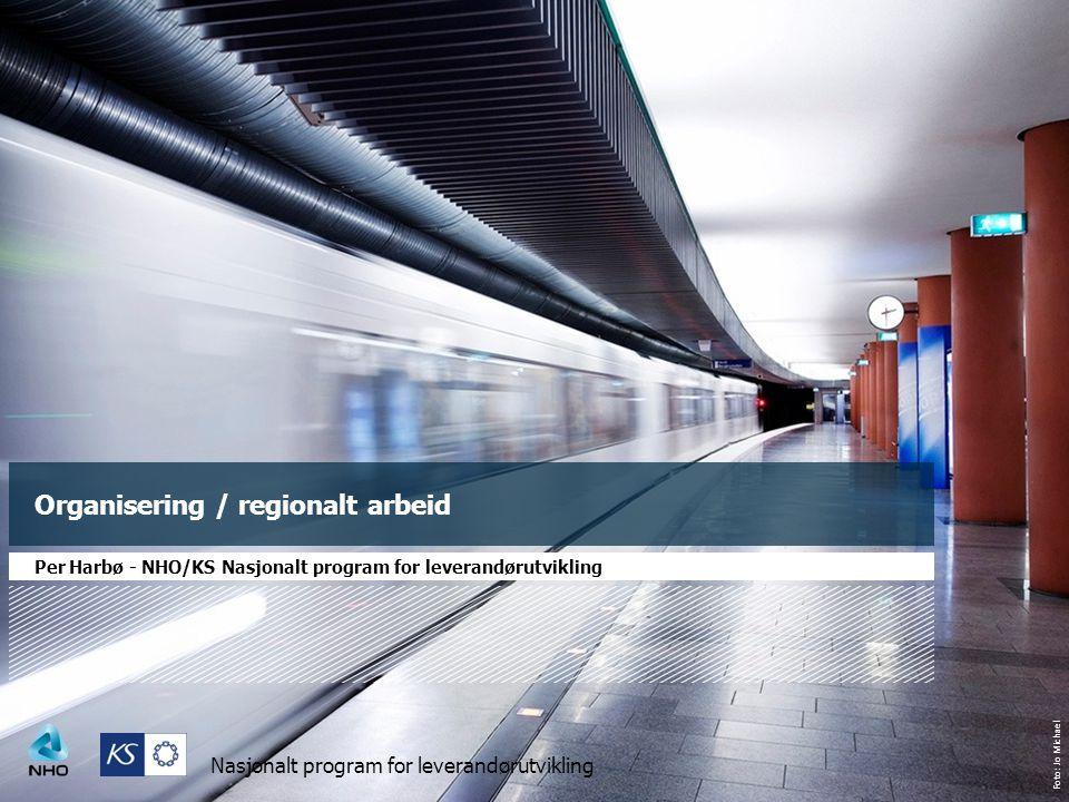 Foto: Jo Michael Nasjonalt program for leverandørutvikling Organisering / regionalt arbeid Per Harbø - NHO/KS Nasjonalt program for leverandørutviklin