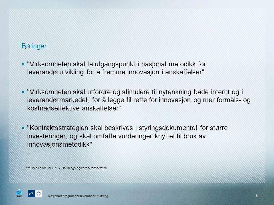 Føringer:  Virksomheten skal ta utgangspunkt i nasjonal metodikk for leverandørutvikling for å fremme innovasjon i anskaffelser  Virksomheten skal utfordre og stimulere til nytenkning både internt og i leverandørmarkedet, for å legge til rette for innovasjon og mer formåls- og kostnadseffektive anskaffelser  Kontraktsstrategien skal beskrives i styringsdokumentet for større investeringer, og skal omfatte vurderinger knyttet til bruk av innovasjonsmetodikk Kilde: Oslo kommune UKE - Utviklings- og kompetanseetaten 6