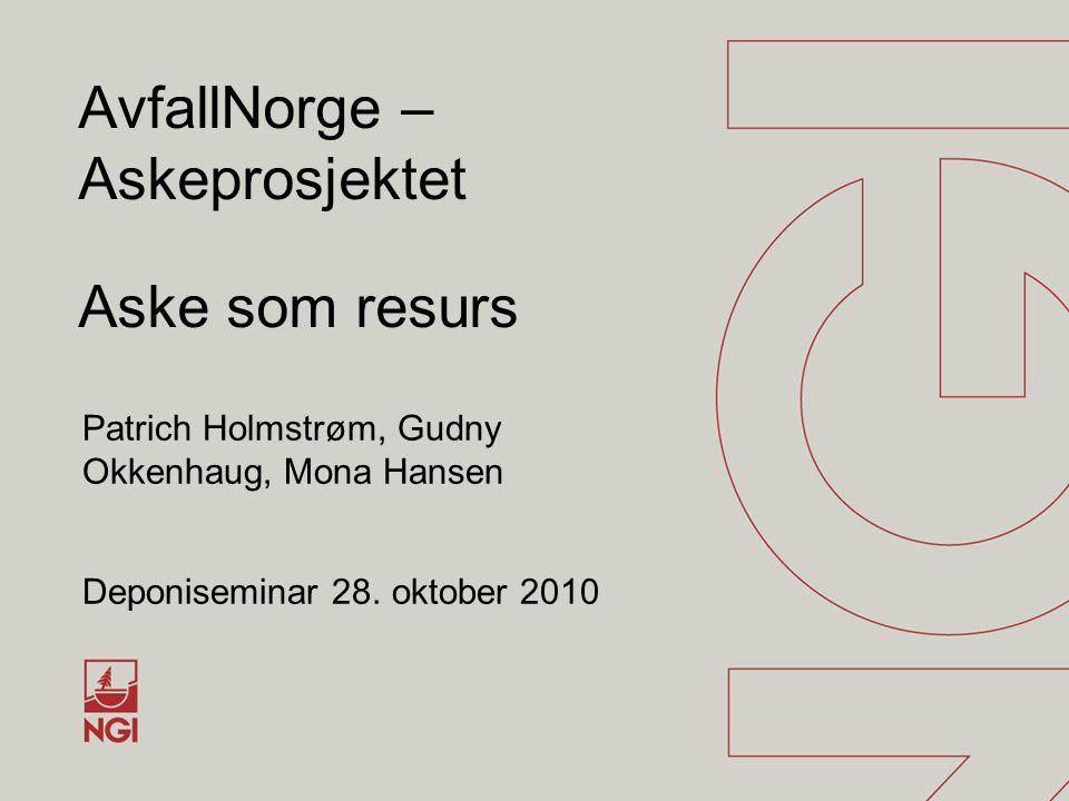 AvfallNorge – Askeprosjektet Aske som resurs Patrich Holmstrøm, Gudny Okkenhaug, Mona Hansen Deponiseminar 28. oktober 2010