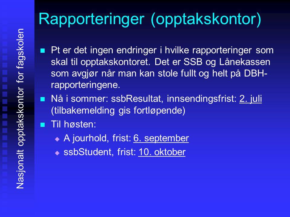 Rapporteringer (opptakskontor)   Pt er det ingen endringer i hvilke rapporteringer som skal til opptakskontoret. Det er SSB og Lånekassen som avgjør