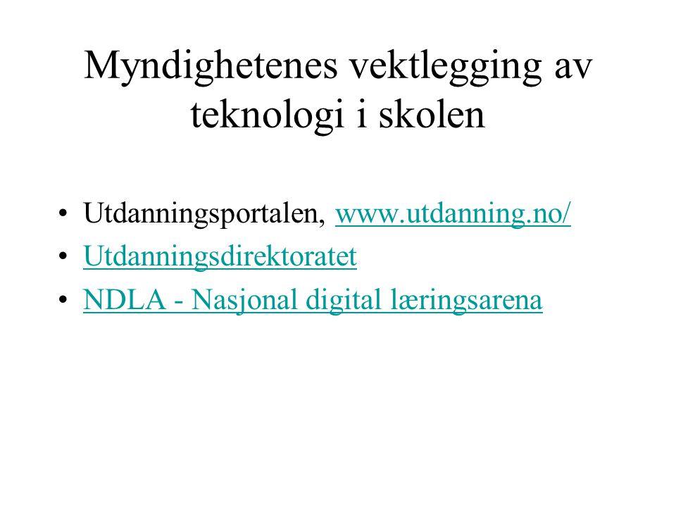 Myndighetenes vektlegging av teknologi i skolen •Utdanningsportalen, www.utdanning.no/www.utdanning.no/ •UtdanningsdirektoratetUtdanningsdirektoratet •NDLA - Nasjonal digital læringsarenaNDLA - Nasjonal digital læringsarena