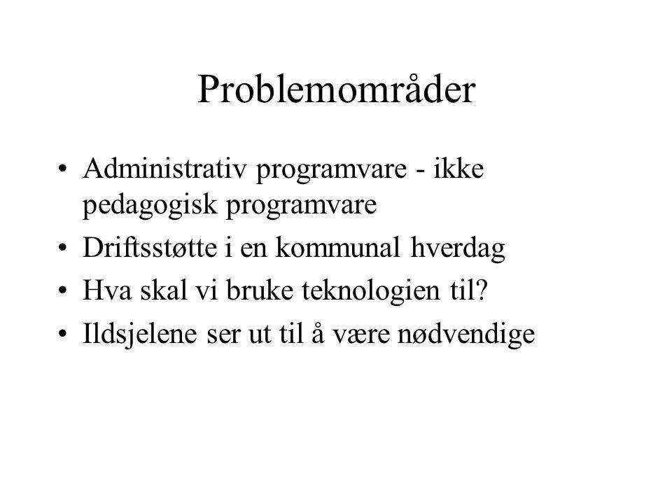 Problemområder •Administrativ programvare - ikke pedagogisk programvare •Driftsstøtte i en kommunal hverdag •Hva skal vi bruke teknologien til.