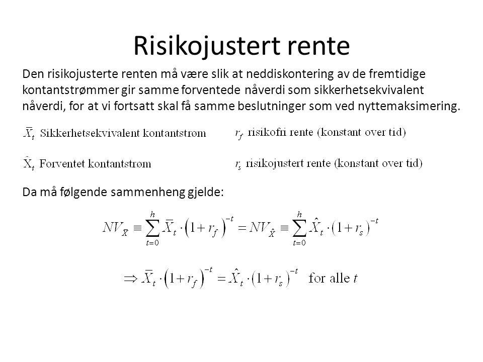 Risikojustert rente Den risikojusterte renten må være slik at neddiskontering av de fremtidige kontantstrømmer gir samme forventede nåverdi som sikkerhetsekvivalent nåverdi, for at vi fortsatt skal få samme beslutninger som ved nyttemaksimering.