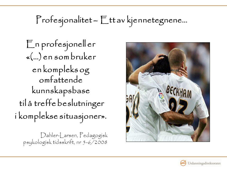 Profesjonalitet – Ett av kjennetegnene… En profesjonell er «(…) en som bruker en kompleks og omfattende kunnskapsbase til å treffe beslutninger i komp