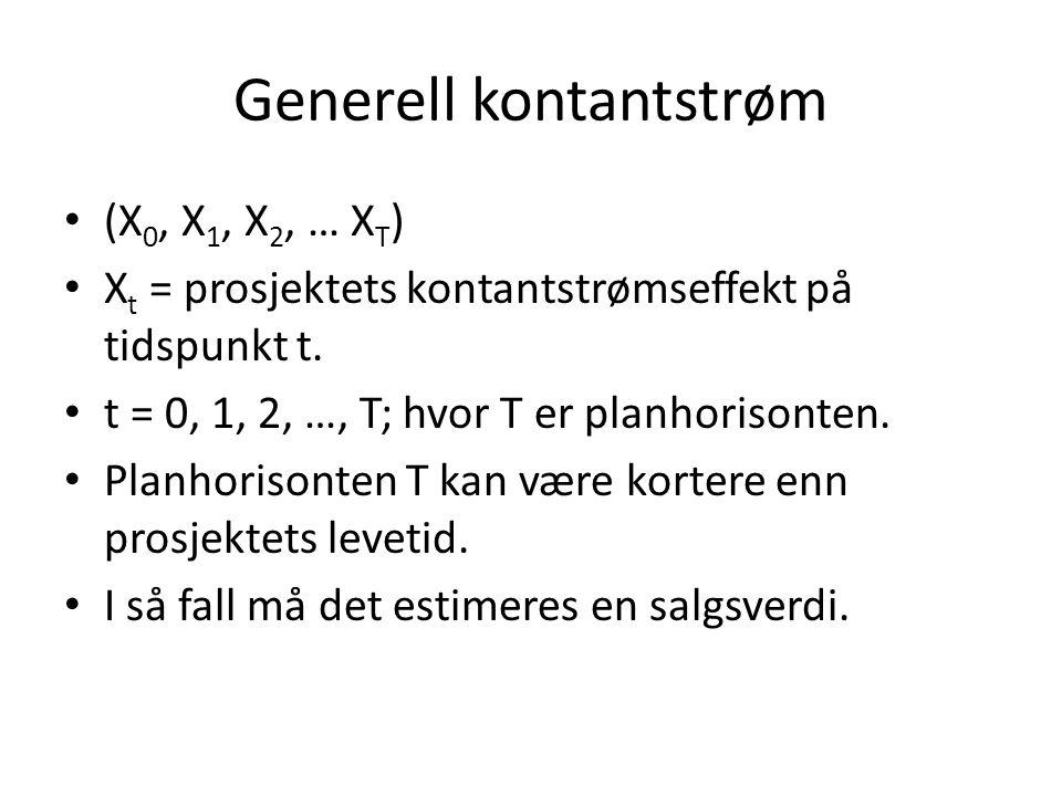 Generell kontantstrøm • (X 0, X 1, X 2, … X T ) • X t = prosjektets kontantstrømseffekt på tidspunkt t. • t = 0, 1, 2, …, T; hvor T er planhorisonten.