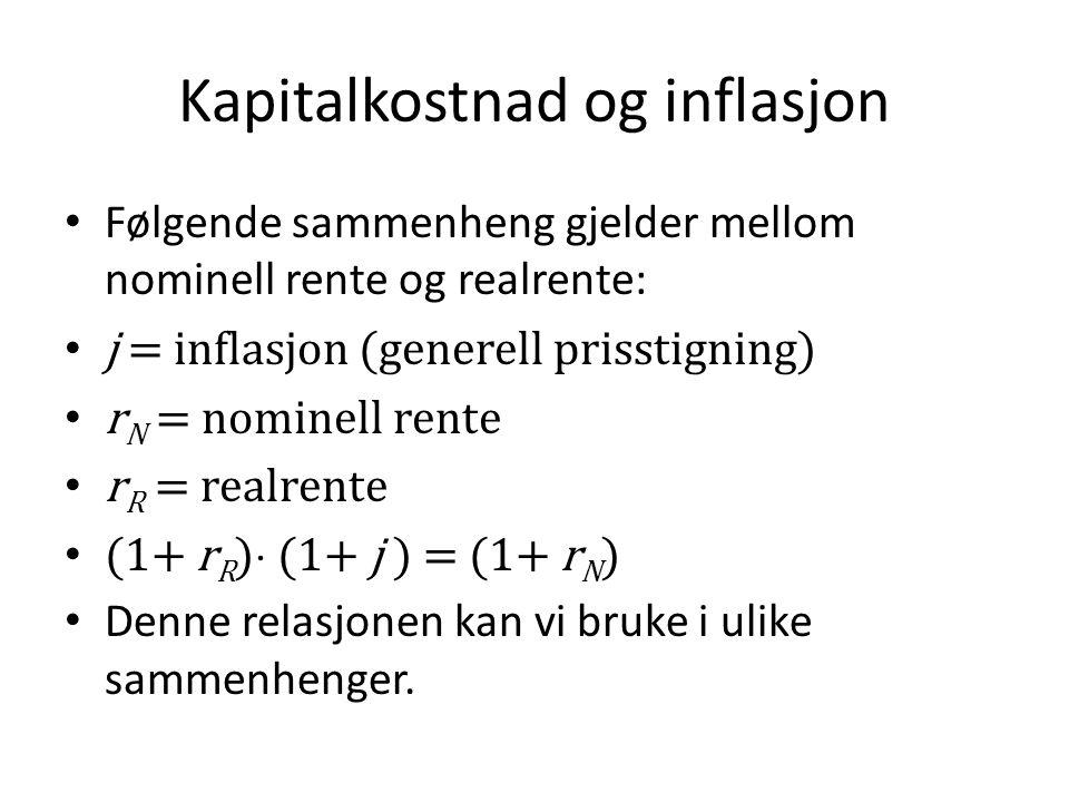 Kapitalkostnad og inflasjon • Følgende sammenheng gjelder mellom nominell rente og realrente: • j = inflasjon (generell prisstigning) • r N = nominell